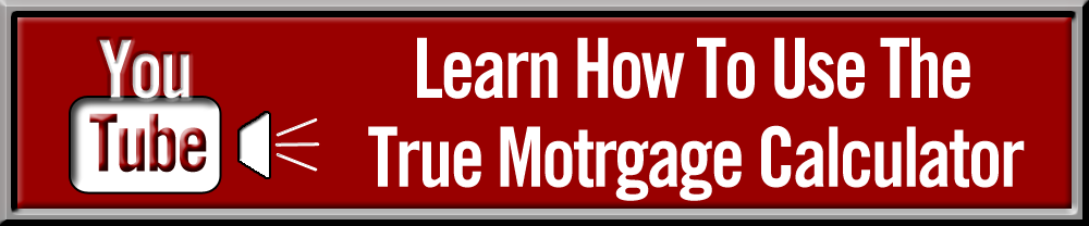 Learn How To Use The True Mortgage Calculator